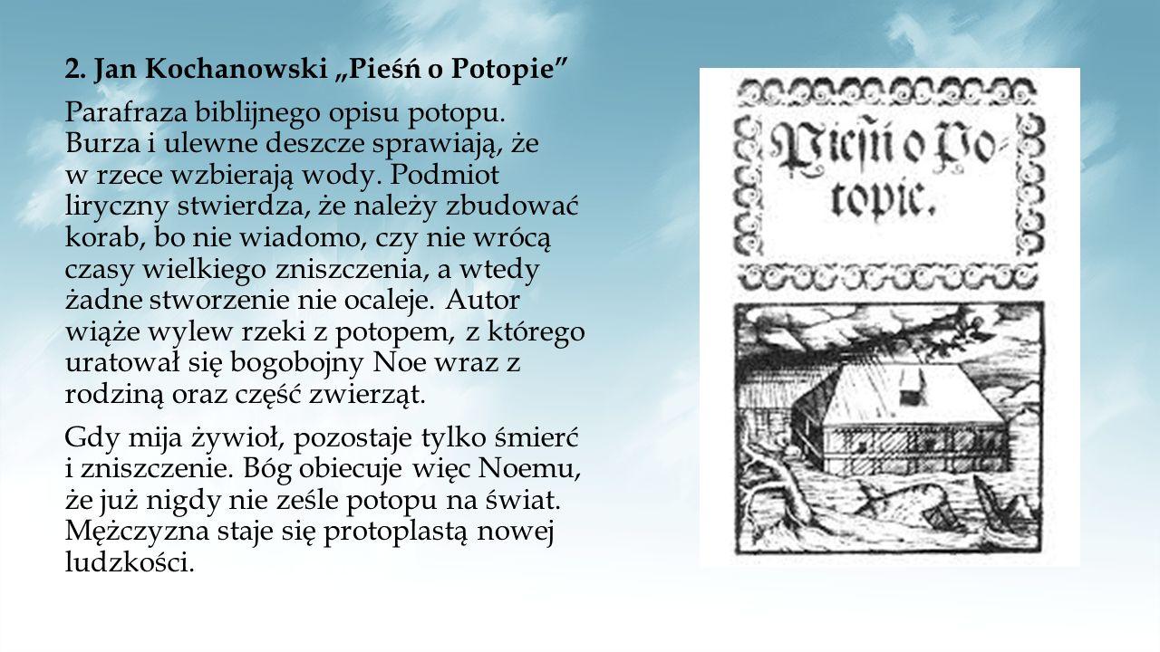 """2. Jan Kochanowski """"Pieśń o Potopie Parafraza biblijnego opisu potopu"""
