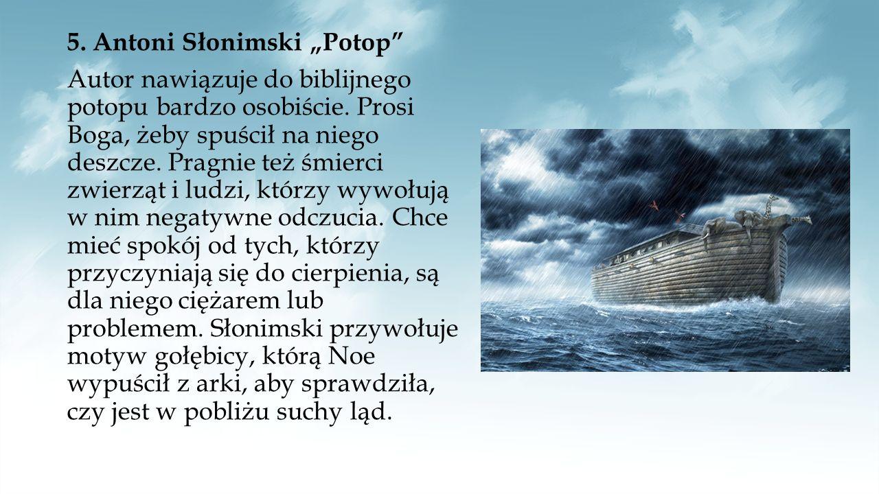 """5. Antoni Słonimski """"Potop Autor nawiązuje do biblijnego potopu bardzo osobiście."""