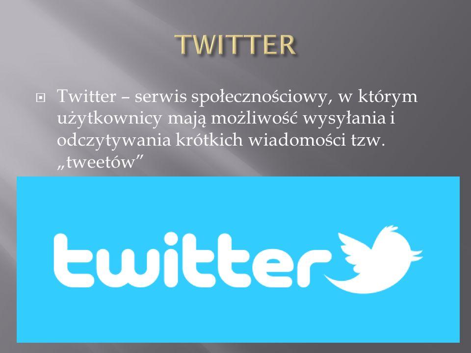 TWITTER Twitter – serwis społecznościowy, w którym użytkownicy mają możliwość wysyłania i odczytywania krótkich wiadomości tzw.