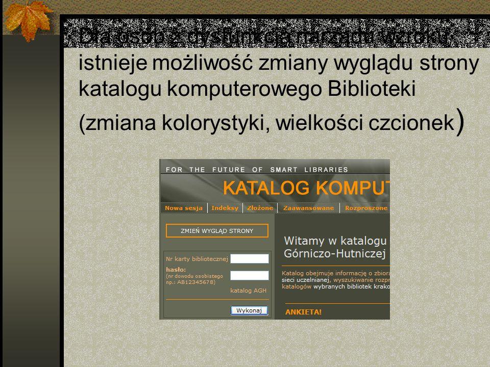 Dla osób z dysfunkcją narządu wzroku istnieje możliwość zmiany wyglądu strony katalogu komputerowego Biblioteki (zmiana kolorystyki, wielkości czcionek)