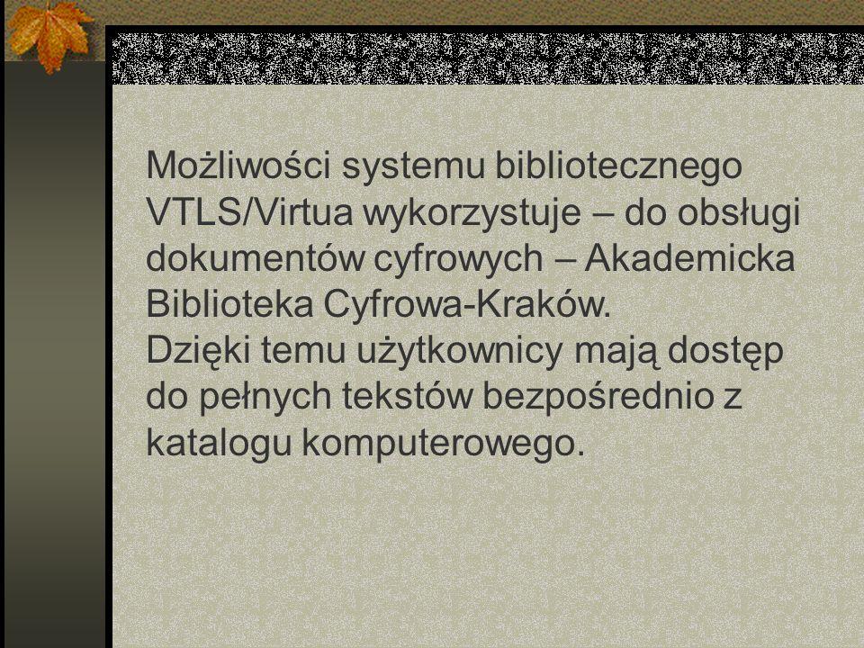 Możliwości systemu bibliotecznego VTLS/Virtua wykorzystuje – do obsługi dokumentów cyfrowych – Akademicka Biblioteka Cyfrowa-Kraków.