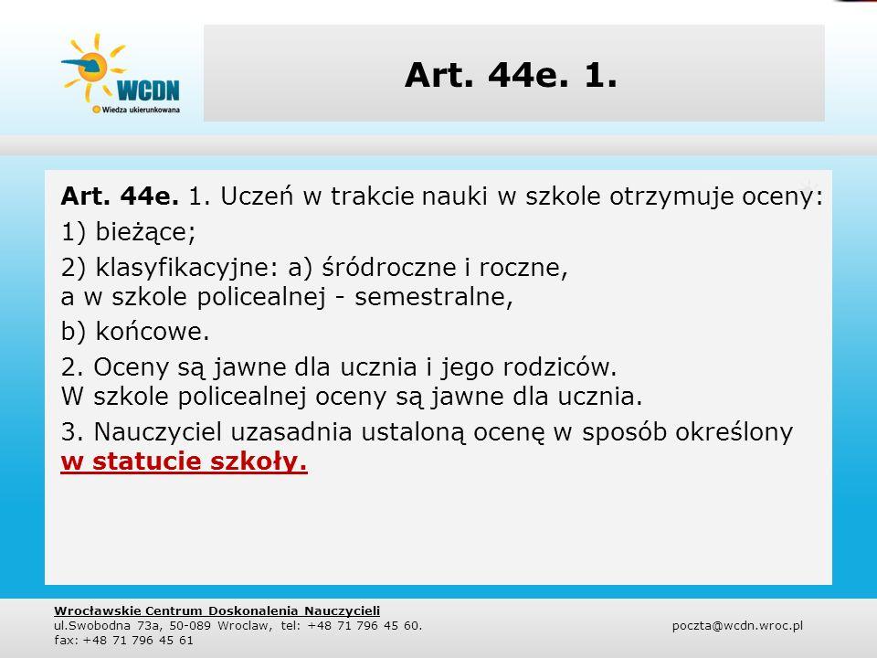 Art. 44e. 1. Art. 44e. 1. Uczeń w trakcie nauki w szkole otrzymuje oceny: 1) bieżące;