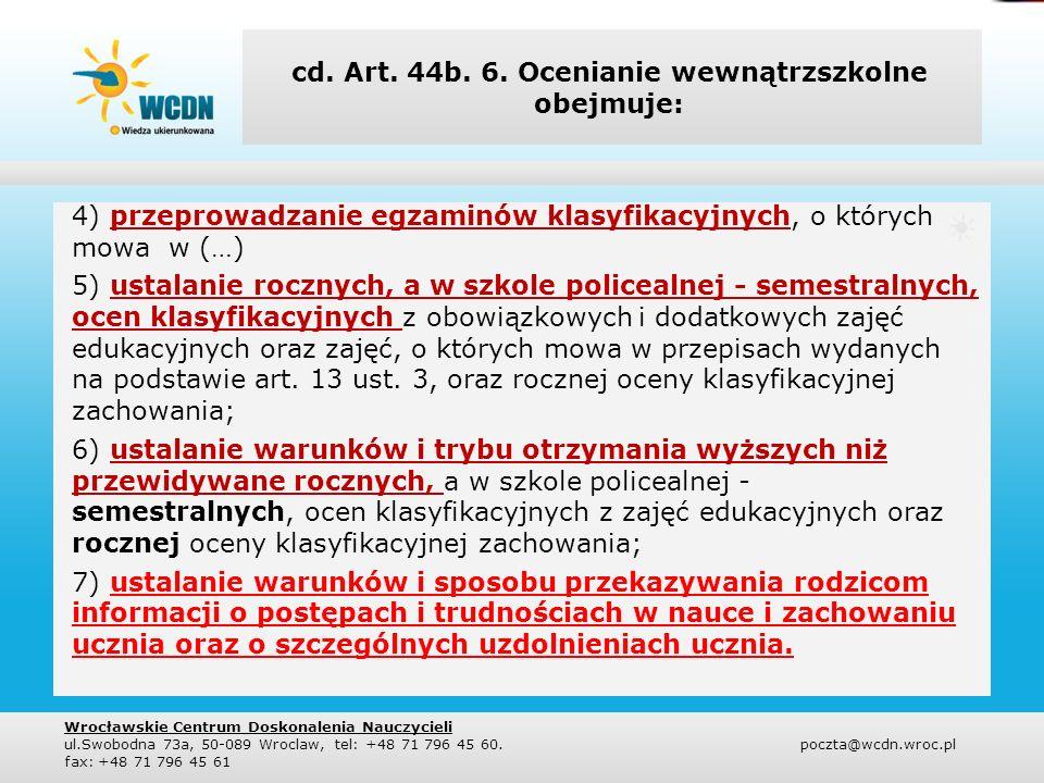 cd. Art. 44b. 6. Ocenianie wewnątrzszkolne obejmuje: