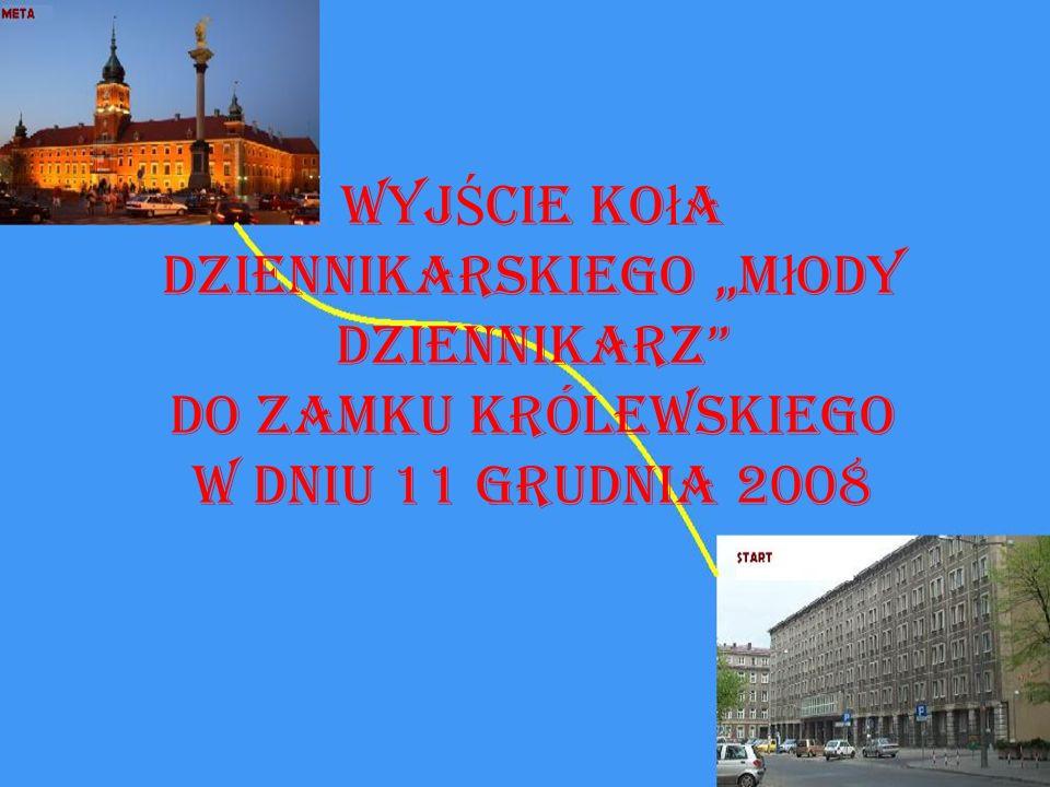 """WYJŚCIE Koła dziennikarskiego """"Młody dziennikarz DO ZAMKU KRÓLEWSKIEGO w dniu 11 grudnia 2008"""