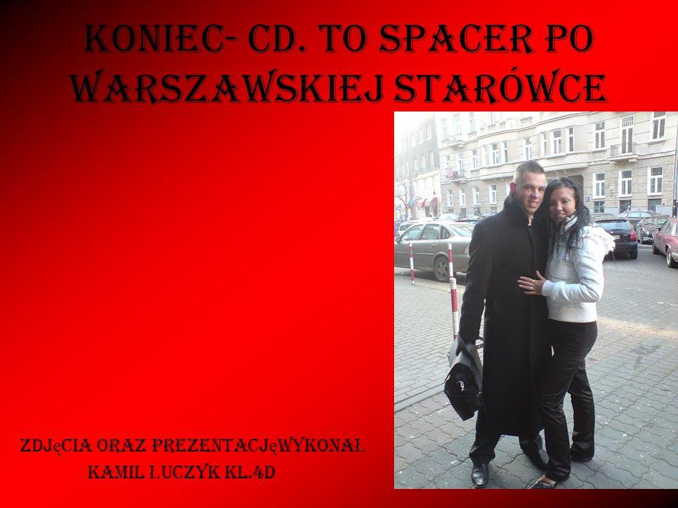 KONIEC- cd. to spacer po warszawskiej starówce