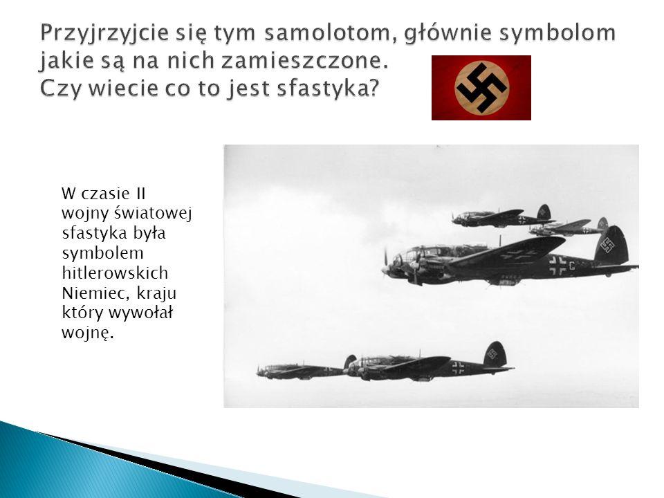 Przyjrzyjcie się tym samolotom, głównie symbolom jakie są na nich zamieszczone. Czy wiecie co to jest sfastyka