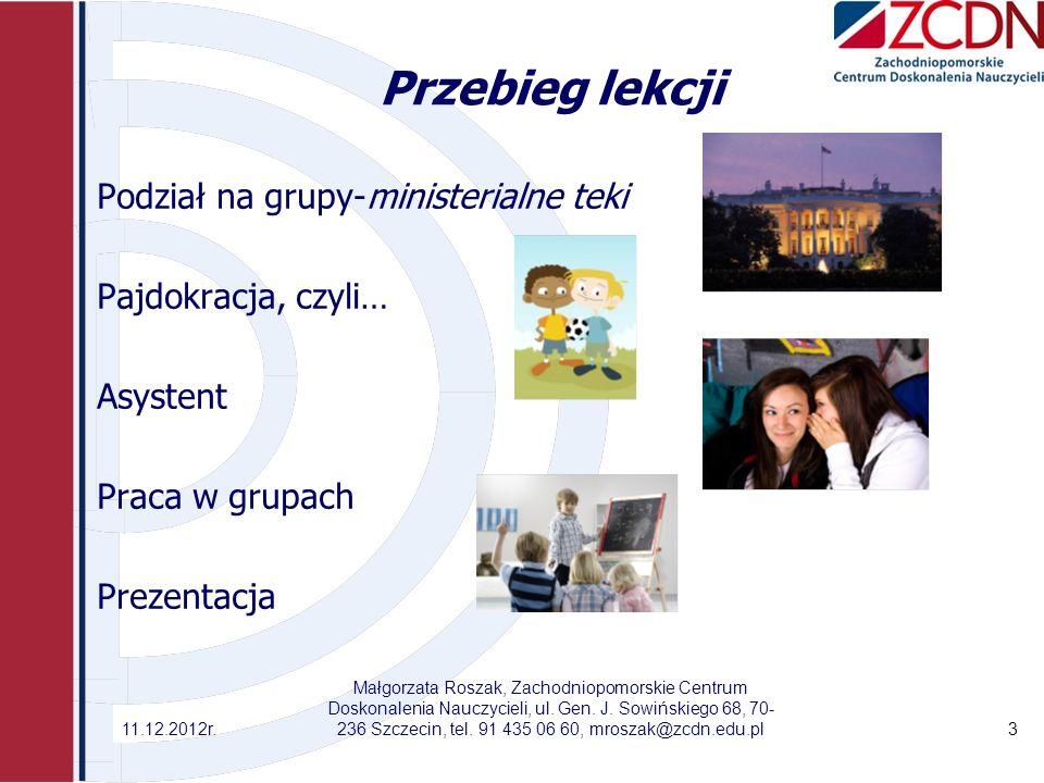 Przebieg lekcji Podział na grupy-ministerialne teki Pajdokracja, czyli… Asystent Praca w grupach Prezentacja