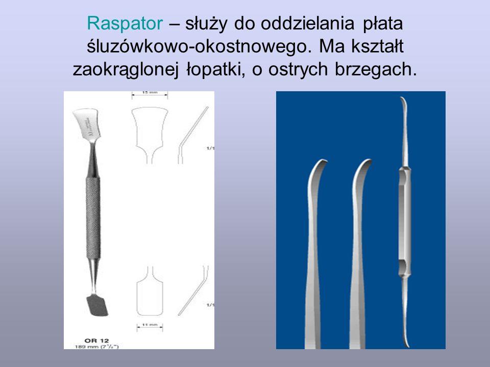 Raspator – służy do oddzielania płata śluzówkowo-okostnowego