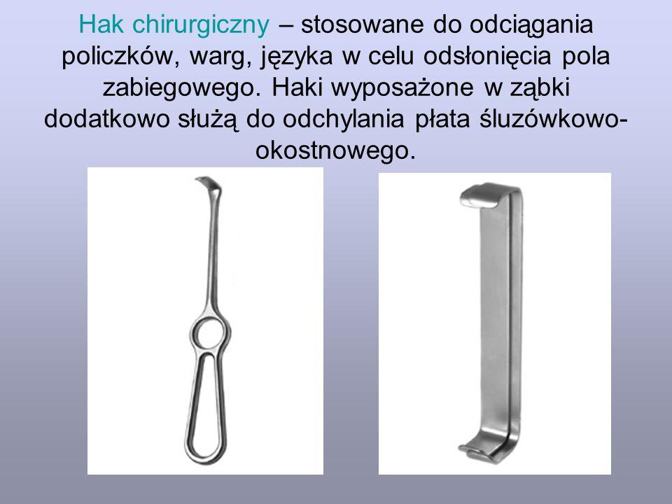 Hak chirurgiczny – stosowane do odciągania policzków, warg, języka w celu odsłonięcia pola zabiegowego.