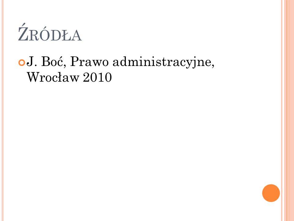 Źródła J. Boć, Prawo administracyjne, Wrocław 2010