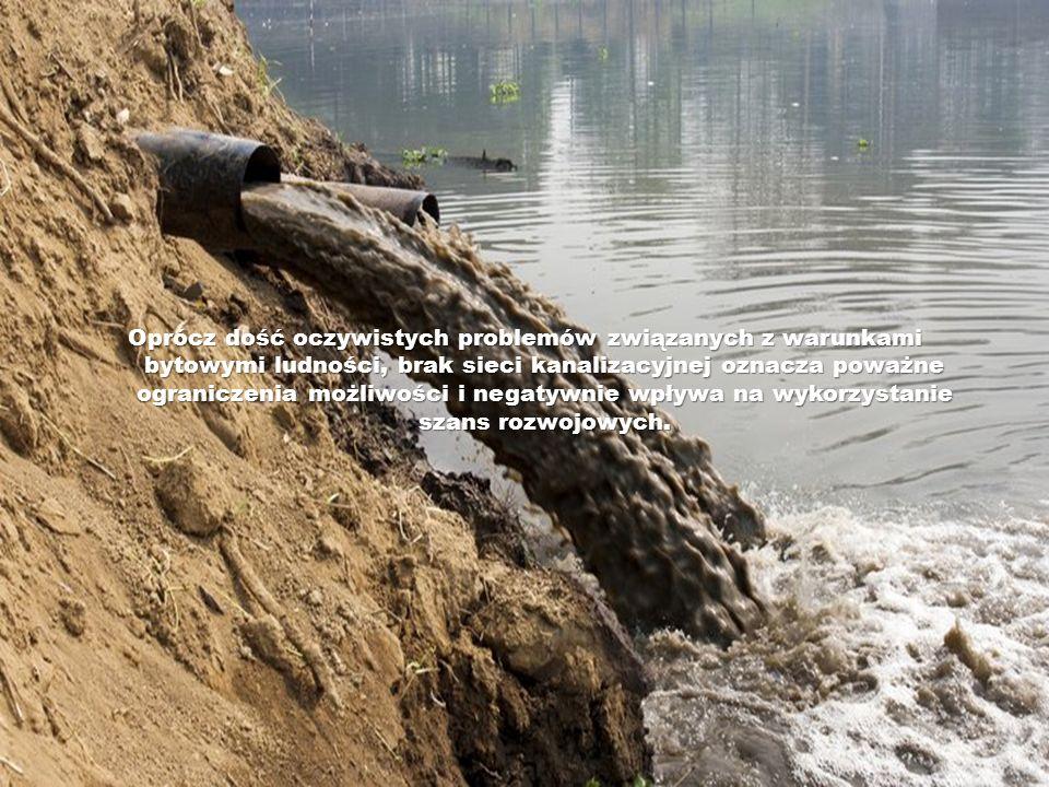 Oprócz dość oczywistych problemów związanych z warunkami bytowymi ludności, brak sieci kanalizacyjnej oznacza poważne ograniczenia możliwości i negatywnie wpływa na wykorzystanie szans rozwojowych.