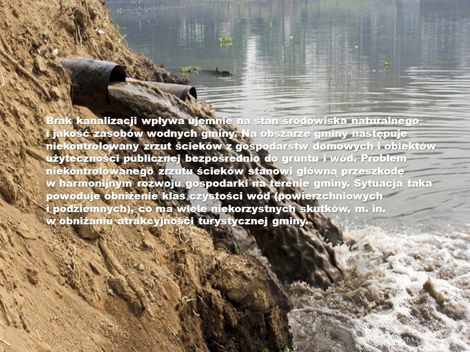 Brak kanalizacji wpływa ujemnie na stan środowiska naturalnego i jakość zasobów wodnych gminy.