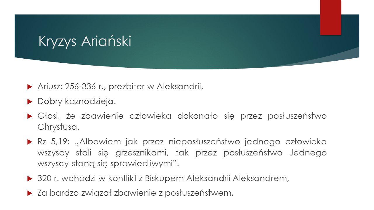Kryzys Ariański Ariusz: 256-336 r., prezbiter w Aleksandrii,
