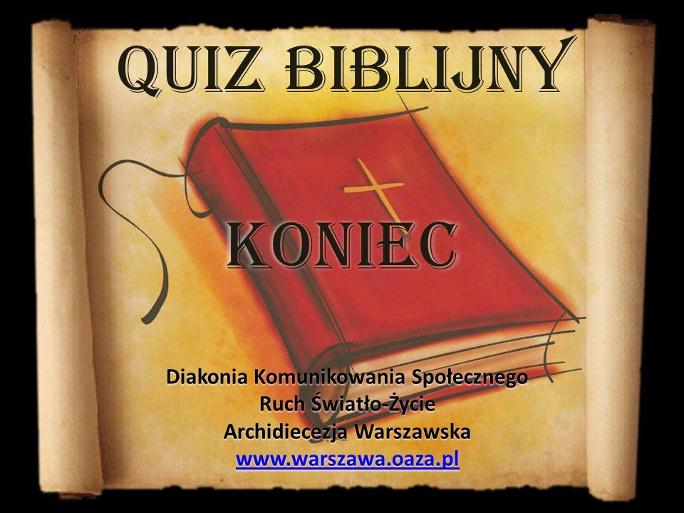 Quiz biblijny KONIEC. Diakonia Komunikowania Społecznego Ruch Światło-Życie Archidiecezja Warszawska.