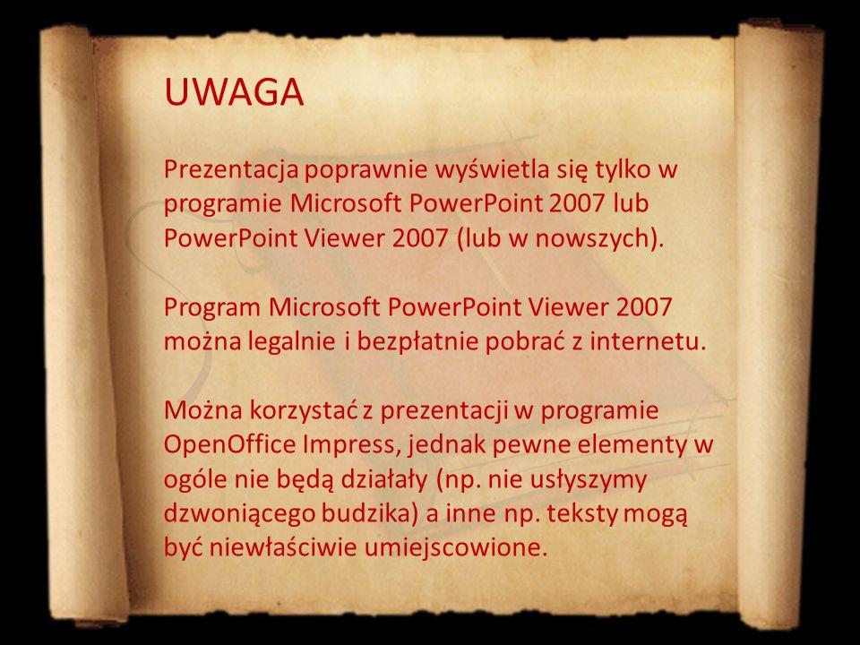 UWAGA Prezentacja poprawnie wyświetla się tylko w programie Microsoft PowerPoint 2007 lub PowerPoint Viewer 2007 (lub w nowszych).