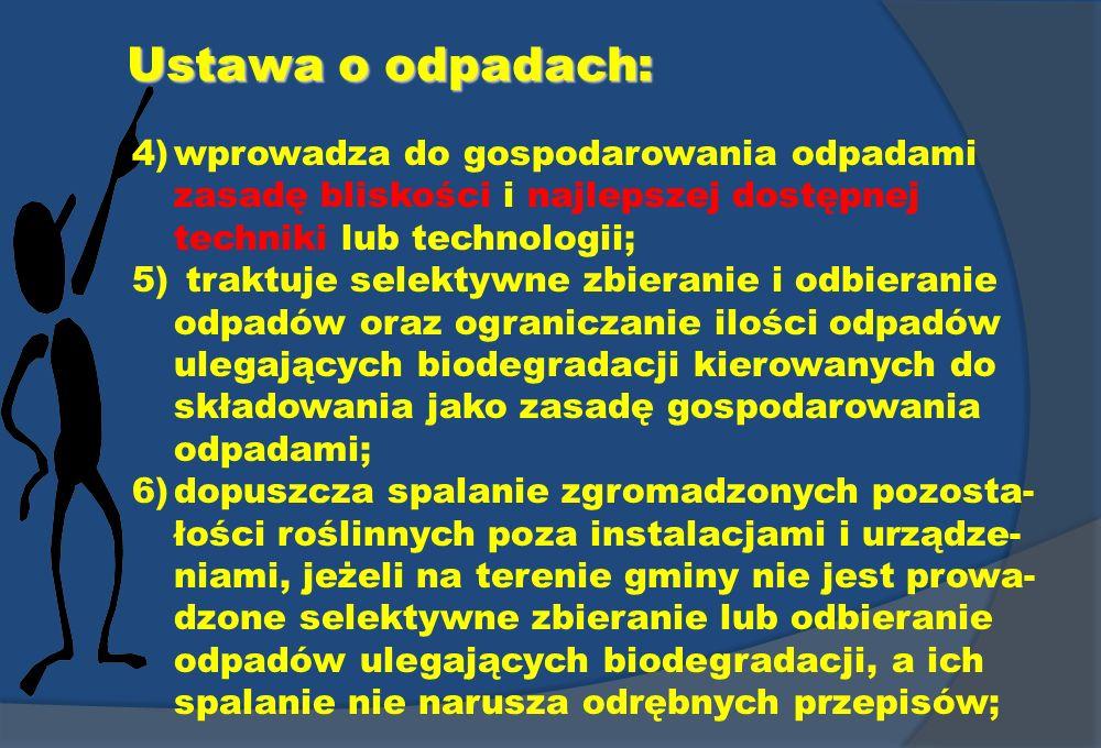 Ustawa o odpadach: 4) wprowadza do gospodarowania odpadami zasadę bliskości i najlepszej dostępnej techniki lub technologii;