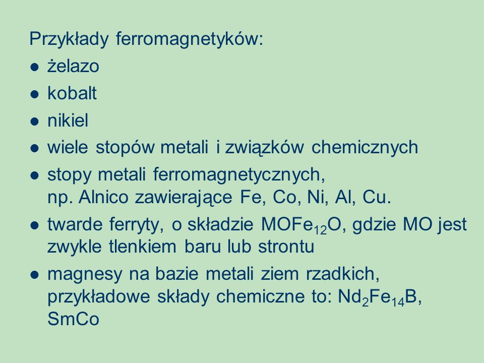 Przykłady ferromagnetyków: