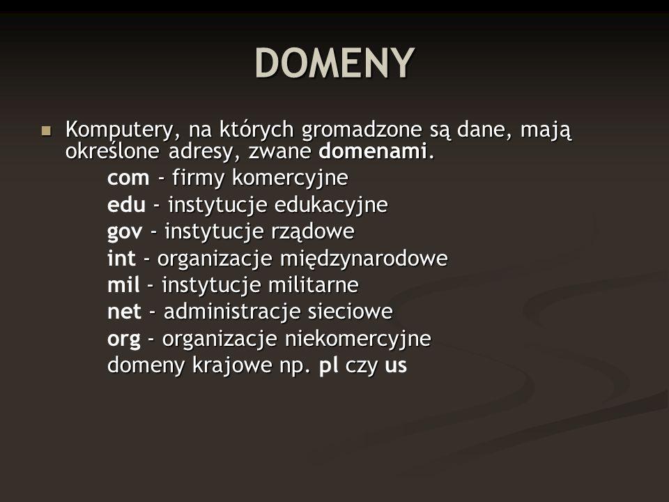 DOMENY Komputery, na których gromadzone są dane, mają określone adresy, zwane domenami. com - firmy komercyjne.