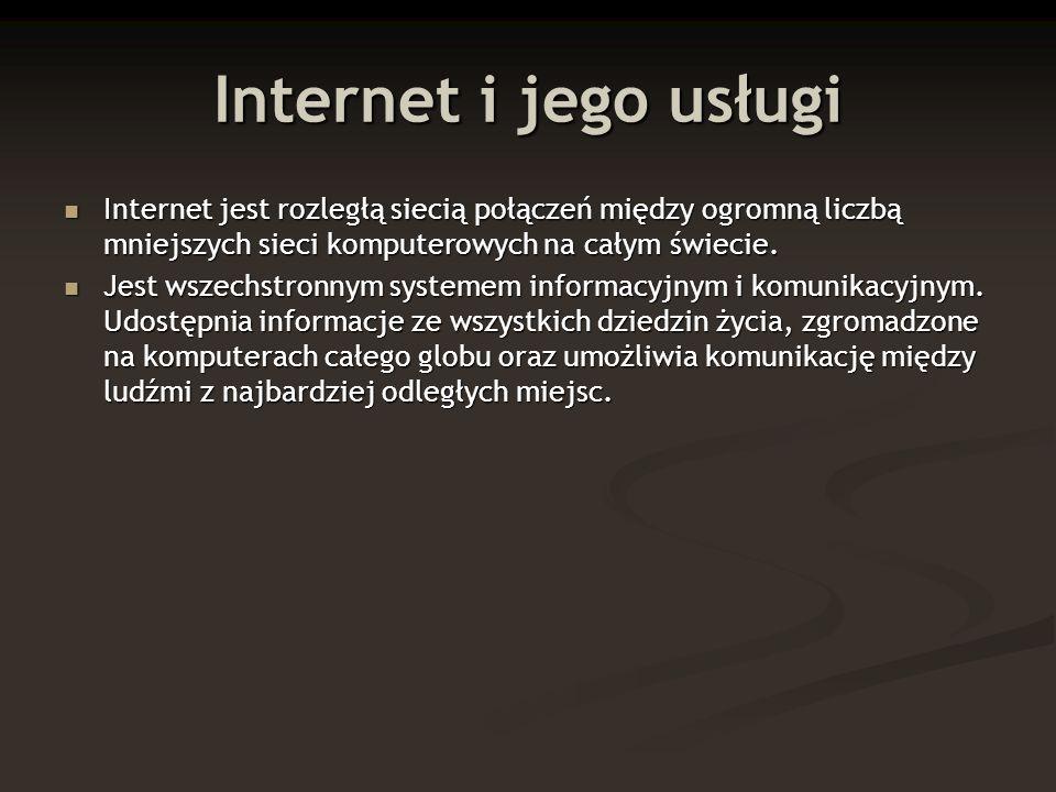Internet i jego usługi Internet jest rozległą siecią połączeń między ogromną liczbą mniejszych sieci komputerowych na całym świecie.