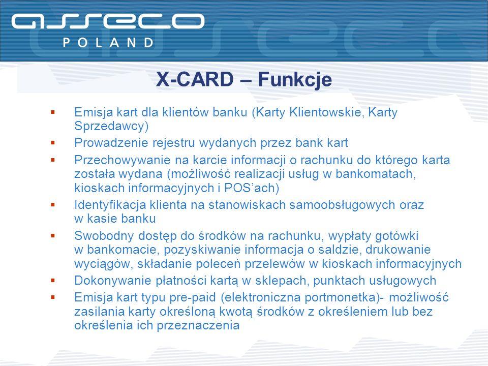 X-CARD – Funkcje Emisja kart dla klientów banku (Karty Klientowskie, Karty Sprzedawcy) Prowadzenie rejestru wydanych przez bank kart.