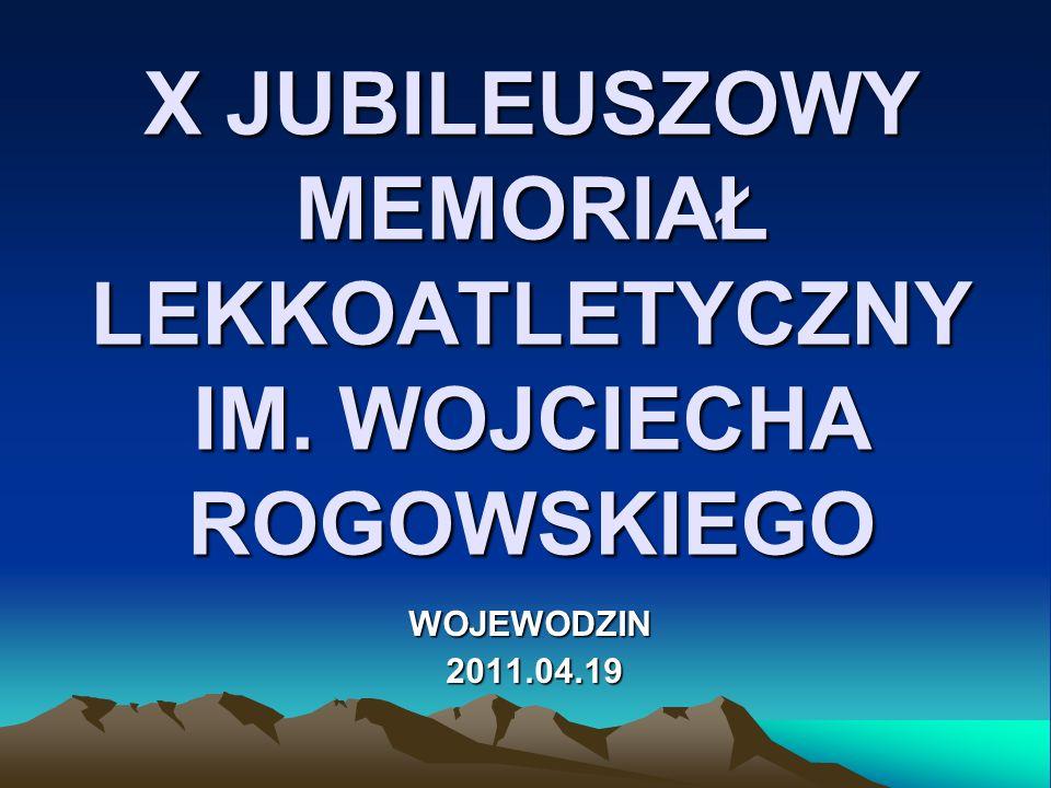 X JUBILEUSZOWY MEMORIAŁ LEKKOATLETYCZNY IM. WOJCIECHA ROGOWSKIEGO