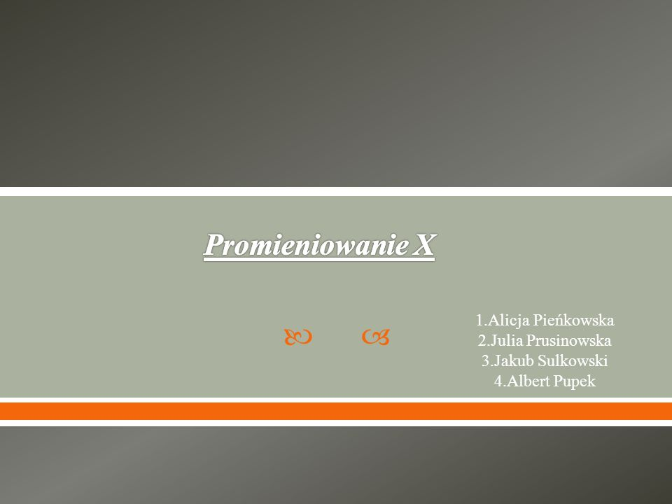 Promieniowanie X 1.Alicja Pieńkowska 2.Julia Prusinowska