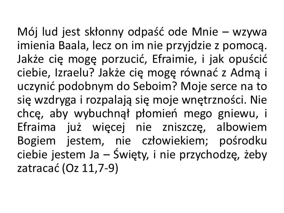 Mój lud jest skłonny odpaść ode Mnie – wzywa imienia Baala, lecz on im nie przyjdzie z pomocą.