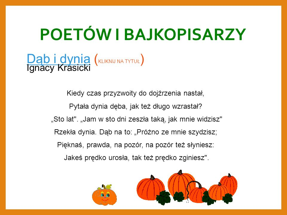 POETÓW I BAJKOPISARZY Dąb i dynia (KLIKNIJ NA TYTUŁ) Ignacy Krasicki