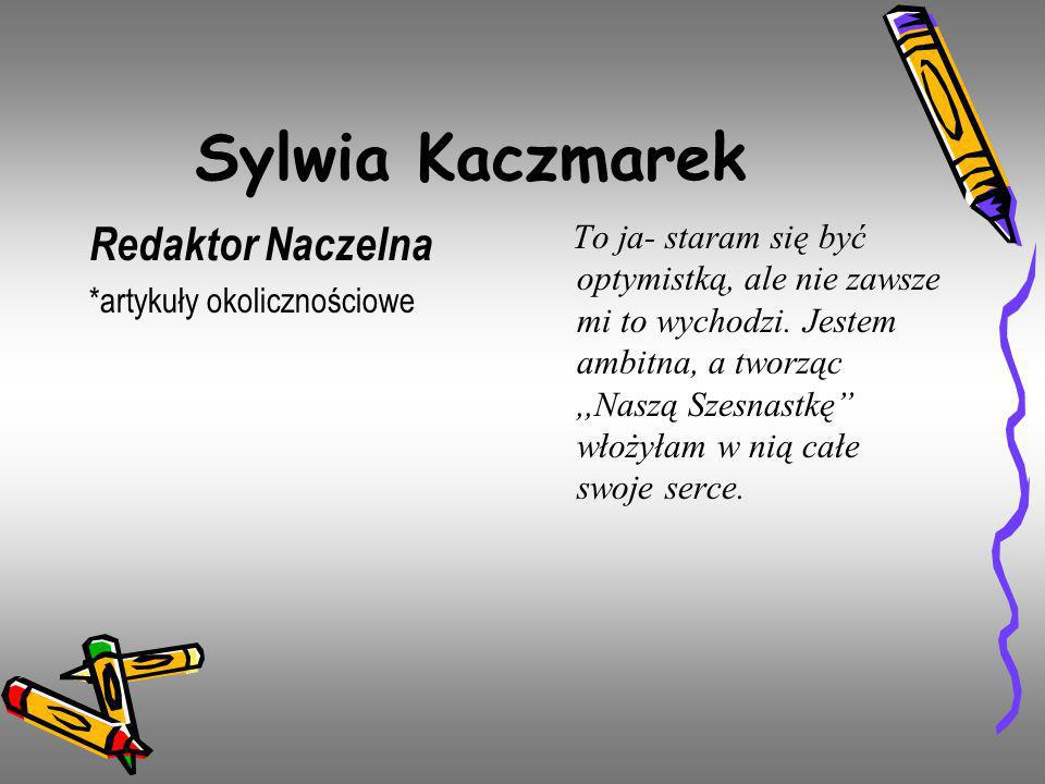 Sylwia Kaczmarek Redaktor Naczelna