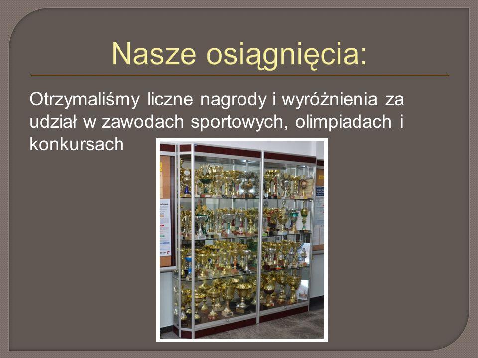 Nasze osiągnięcia: Otrzymaliśmy liczne nagrody i wyróżnienia za udział w zawodach sportowych, olimpiadach i konkursach.
