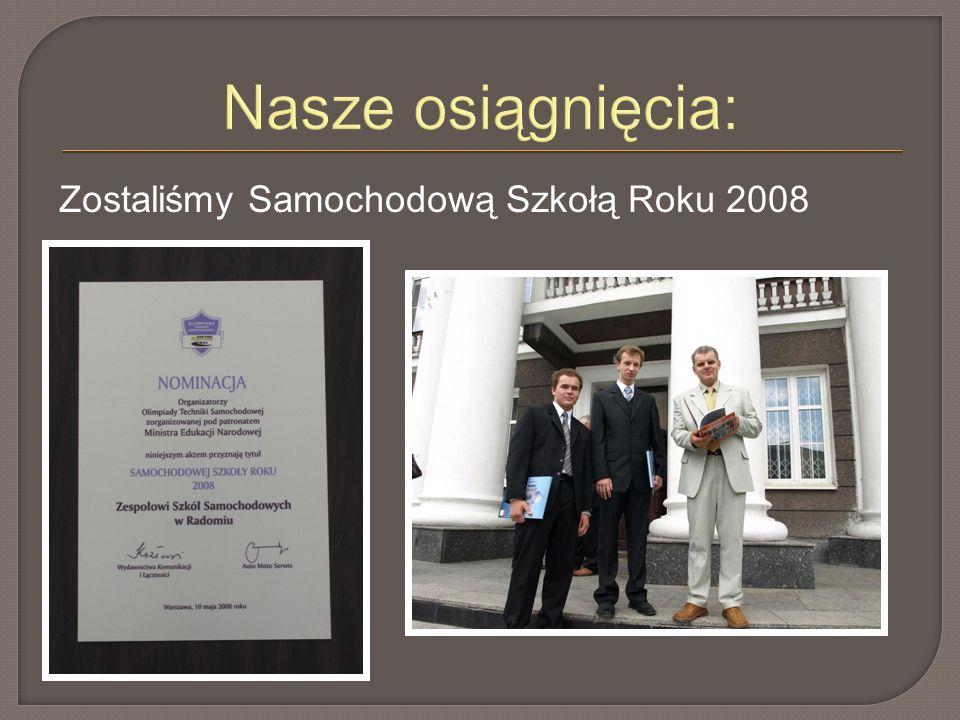 Nasze osiągnięcia: Zostaliśmy Samochodową Szkołą Roku 2008