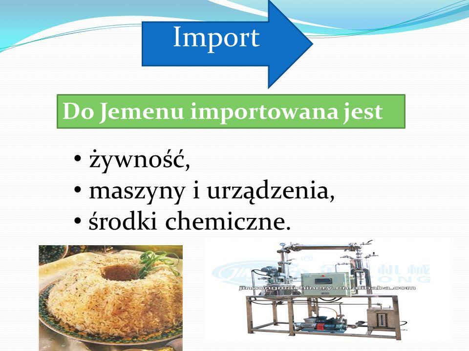 Import żywność, maszyny i urządzenia, środki chemiczne.