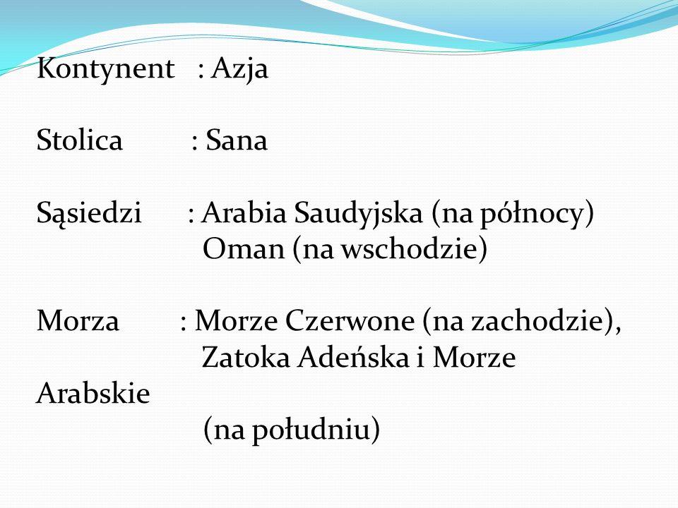 Kontynent : Azja Stolica : Sana. Sąsiedzi : Arabia Saudyjska (na północy) Oman (na wschodzie)