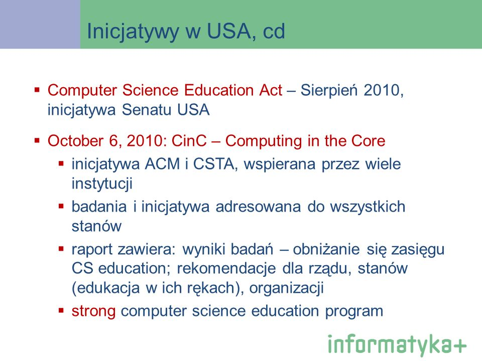 Inicjatywy w USA, cd Computer Science Education Act – Sierpień 2010, inicjatywa Senatu USA. October 6, 2010: CinC – Computing in the Core.