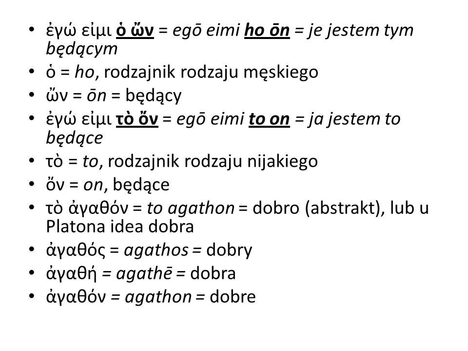 ἐγώ εἰμι ὁ ὤν = egō eimi ho ōn = je jestem tym będącym