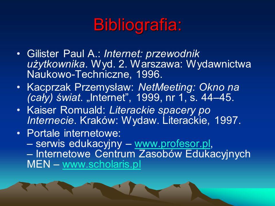 Bibliografia:Gilister Paul A.: Internet: przewodnik użytkownika. Wyd. 2. Warszawa: Wydawnictwa Naukowo-Techniczne, 1996.