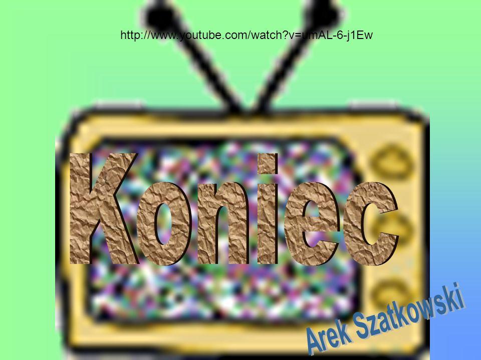 http://www.youtube.com/watch v=umAL-6-j1Ew Koniec Arek Szatkowski