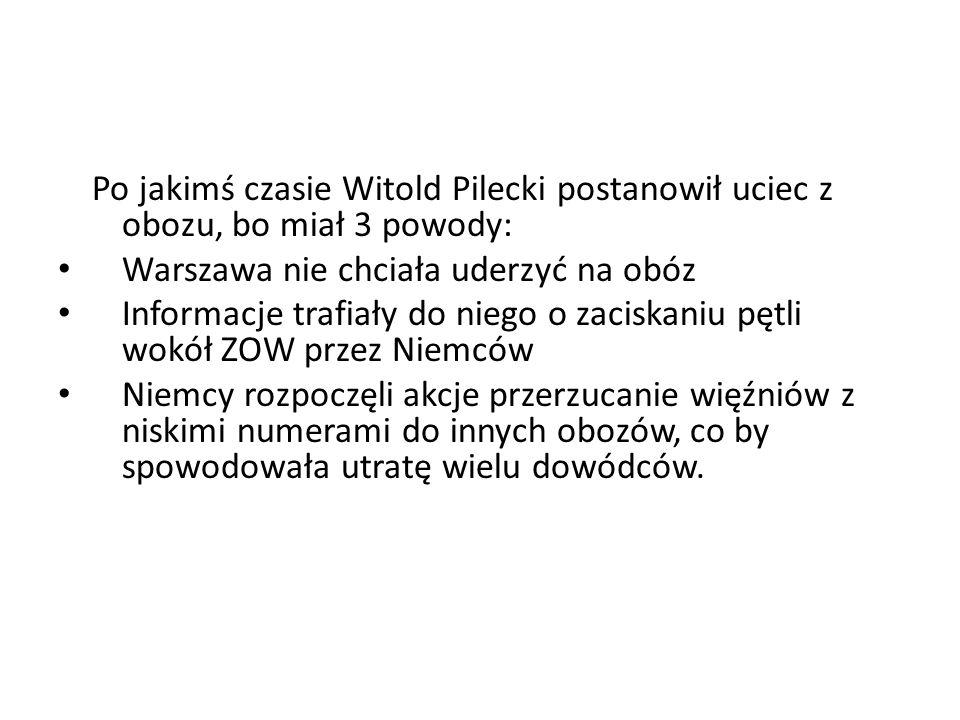 Po jakimś czasie Witold Pilecki postanowił uciec z obozu, bo miał 3 powody: