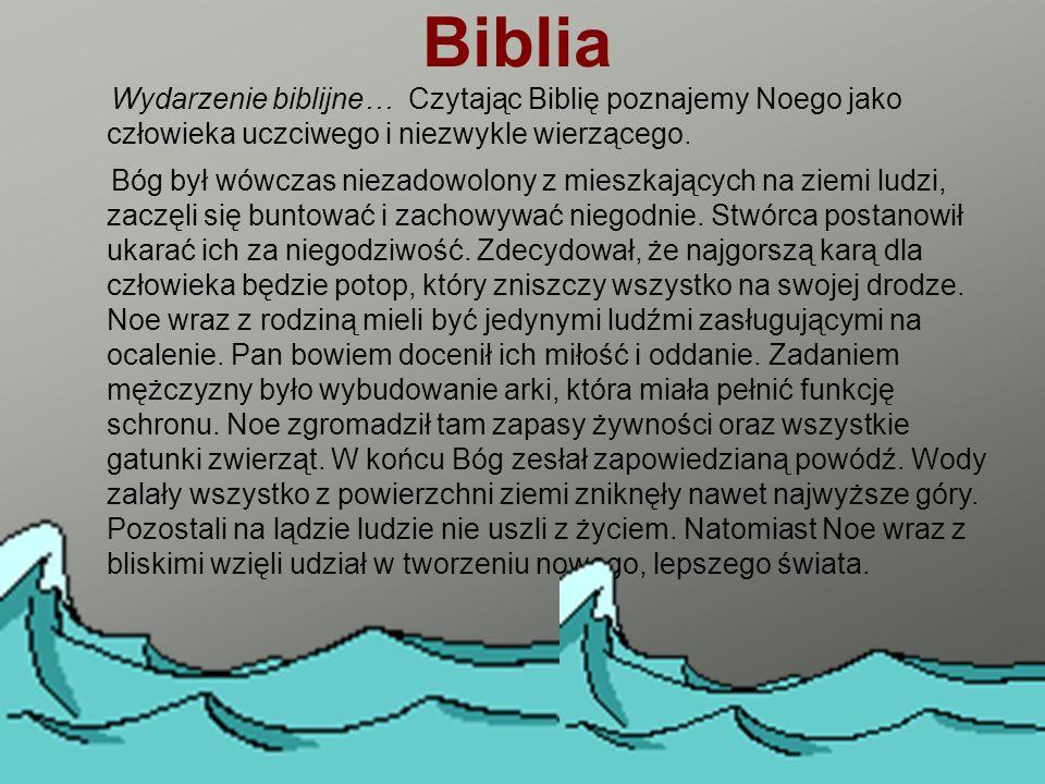 Biblia Wydarzenie biblijne… Czytając Biblię poznajemy Noego jako człowieka uczciwego i niezwykle wierzącego.