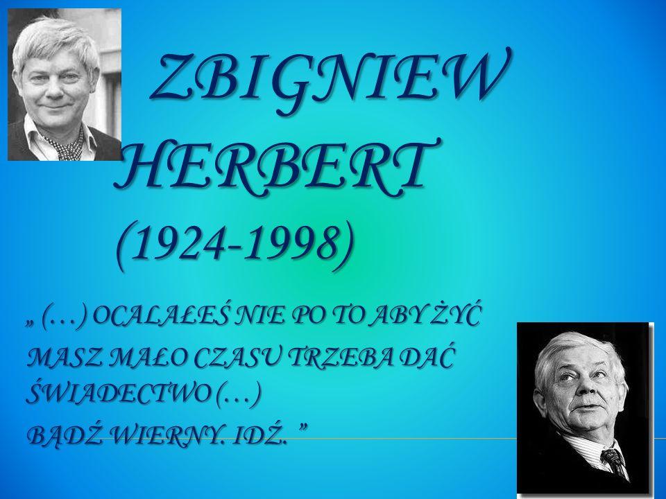 """Zbigniew Herbert (1924-1998) """" (…) ocalałeś nie po to aby żyć"""
