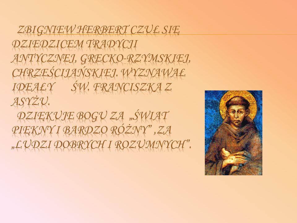 Zbigniew Herbert czuł się dziedzicem tradycji antycznej, grecko-rzymskiej, chrześcijańskiej.