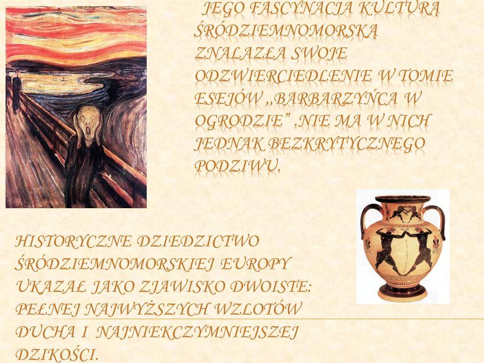 Jego fascynacja kulturą śródziemnomorską znalazła swoje odzwierciedlenie w tomie esejów ,,Barbarzyńca w ogrodzie .Nie ma w nich jednak bezkrytycznego podziwu.
