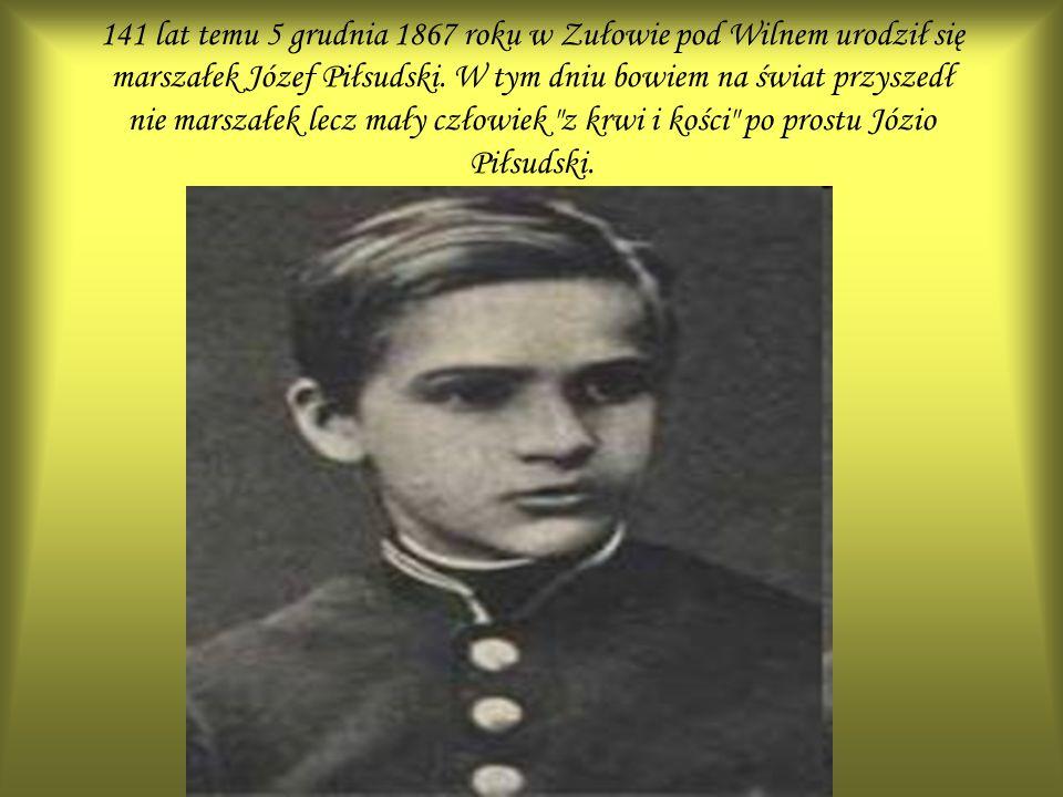 141 lat temu 5 grudnia 1867 roku w Zułowie pod Wilnem urodził się marszałek Józef Piłsudski.