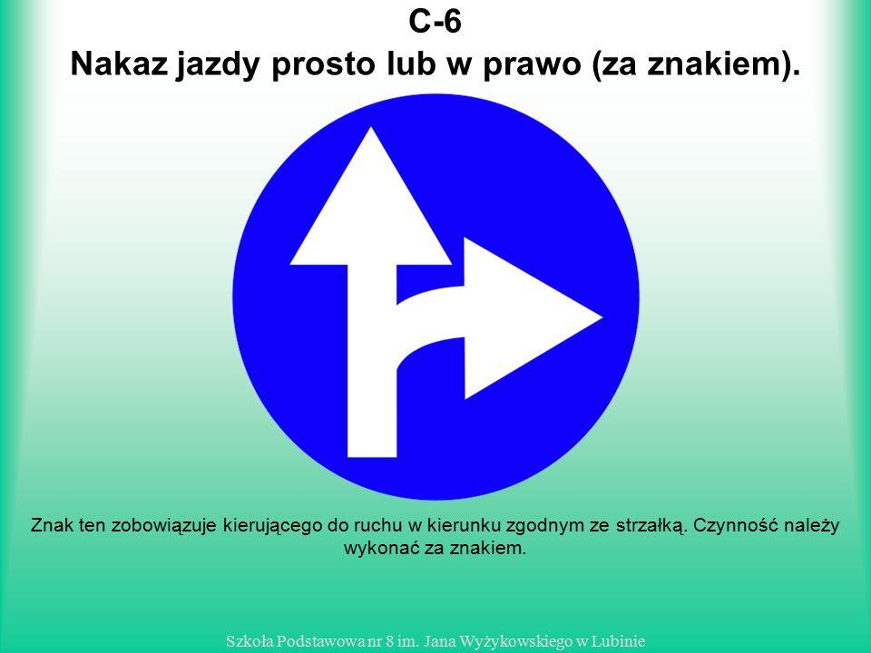 Nakaz jazdy prosto lub w prawo (za znakiem).