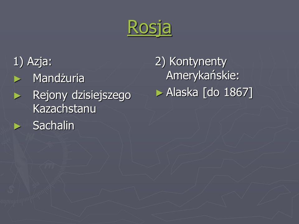 Rosja 1) Azja: Mandżuria Rejony dzisiejszego Kazachstanu Sachalin