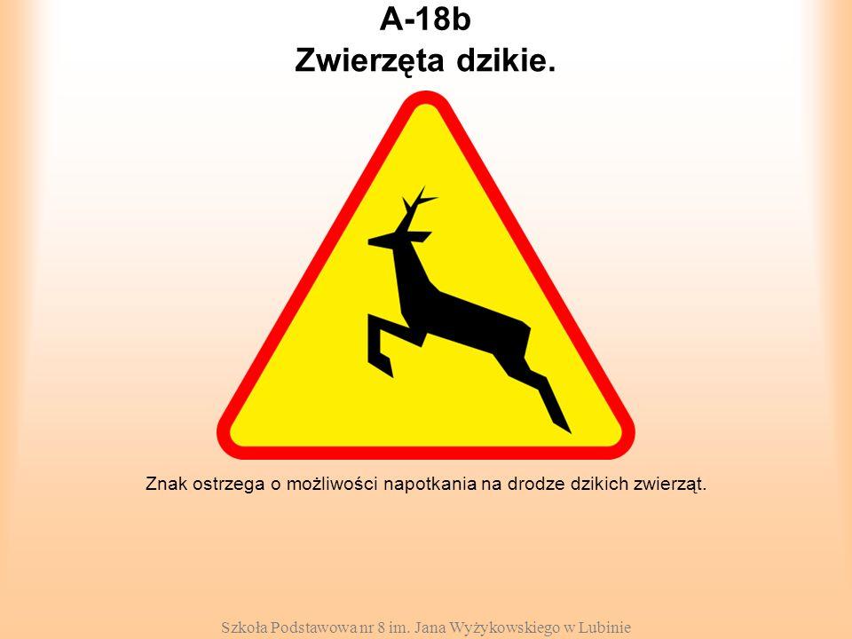A-18b Zwierzęta dzikie. Znak ostrzega o możliwości napotkania na drodze dzikich zwierząt.