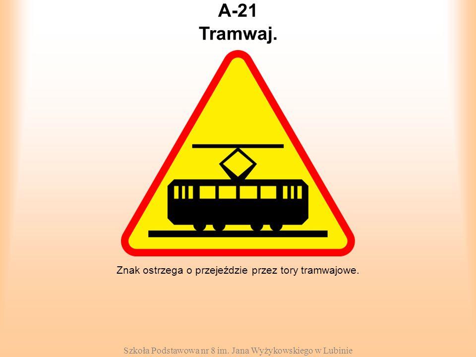 A-21 Tramwaj. Znak ostrzega o przejeździe przez tory tramwajowe.