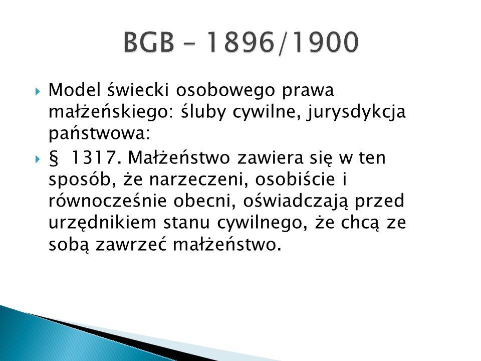 BGB – 1896/1900Model świecki osobowego prawa małżeńskiego: śluby cywilne, jurysdykcja państwowa:
