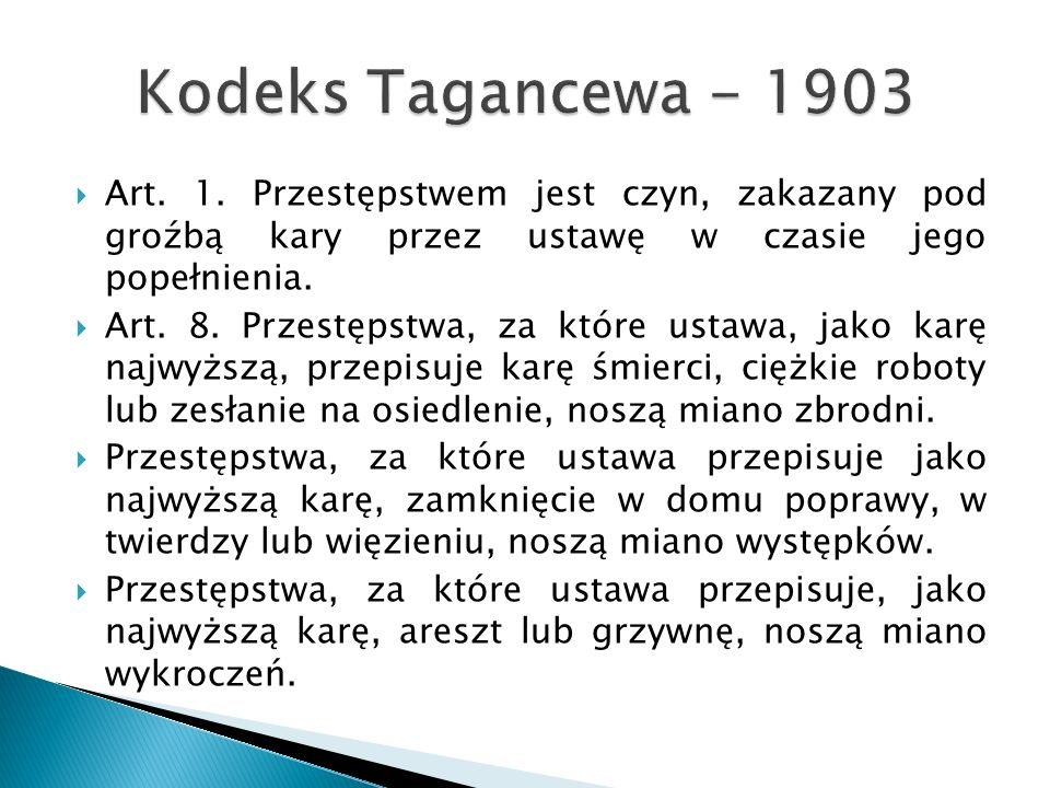 Kodeks Tagancewa - 1903 Art. 1. Przestępstwem jest czyn, zakazany pod groźbą kary przez ustawę w czasie jego popełnienia.