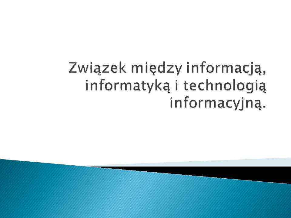 Związek między informacją, informatyką i technologią informacyjną.